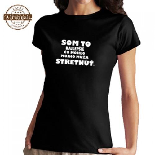 Vtipné tričko - Som to najlepšie čo mohlo môjho muža stretnúť