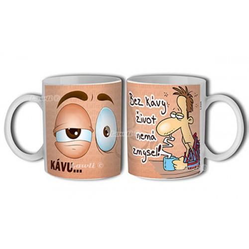 Hrnček -  Bez kávy život nemá zmysel !