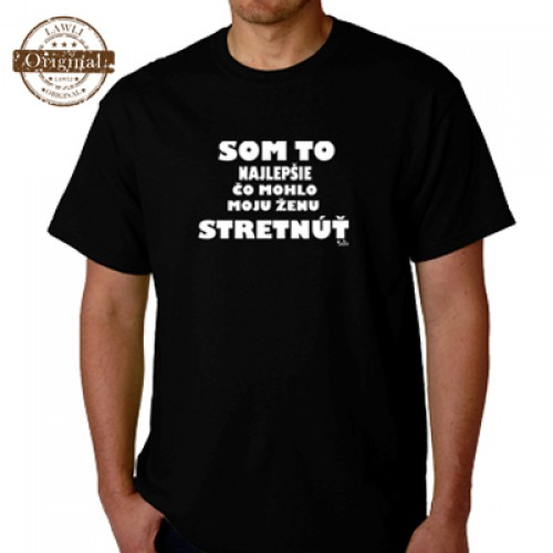 Vtipné tričko - Som to najlepšie čo mohlo moju ženu stretnúť