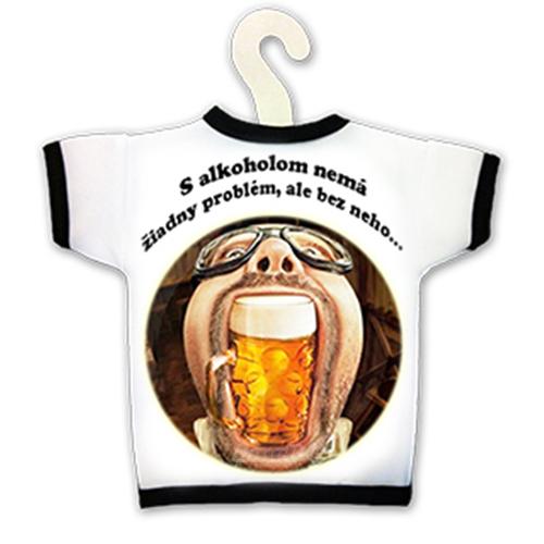 Tričko na fľašu - S alkoholom nemám žiadny problem ale bez neho...